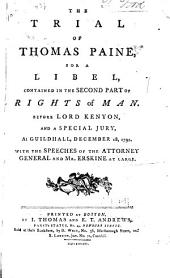 The Trial of Thomas Paine, for a Libel, Contained in the Second Part of Rights of Man. Before Lord Kenyon, and a Special Jury, at Guildhall, December 18, 1792. With the Speeches of the Attorney General and Mr. Erskine at Large