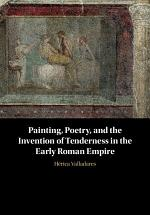 Painting, Poetry, and the Invention of Tenderness in the Early Roman Empire