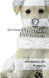 Practice Drawing - Workbook 10: Puppies