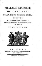 Memorie storiche de' cardinali della santa romana Chiesa scritte da Lorenzo Cardella parroco de' SS. Vincenzo, ed Anastasio alla Regola in Roma. Tomo primo [-nono]: 8