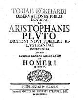 Observationes philologicae ex Aristophanis Pluto, dictioni Novi Foederis illustrandae inservientes: accedit eiusdem generis dissertatio ex Homeri Iliade Z