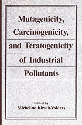 Mutagenicity, Carcinogenicity, and Teratogenicity of Industrial Pollutants