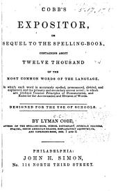 Cobb's Expositor; Or, Sequel to the Spelling-book: Containing about Twelve Thousand of the Most Common Words of the Language ... Designed for the Use of Schools