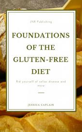 Foundations of the gluten-free diet:: Rid yourself of Celiac disease and more
