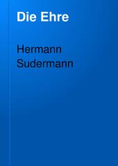 Die Ehre: Schauspielin 4 Akten von Hermann Sudermann