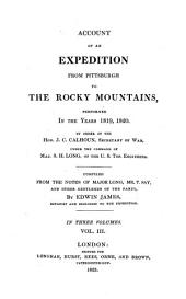 Account of an Expedition from Pittsburgh to the Rocky Mountains,: Performed in the Years 1819 and 1820. By Order of the Hon. J.C. Calhoun, Secretary of War, Under the Command of Maj. S.H. Long, of the U.S. Top. Engineers, Volume 3