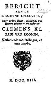Bericht aen de gemeyne geloovigen over zekere Bulle ... van Clemens XI. ... verbiedende 100 stellingen en eene daer-by