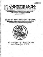 Ioannis de Monte Regio mathematici ... Tabulae directionum profectionumq[ue] ... eiusdem Regiomontani tabula sinuum ...