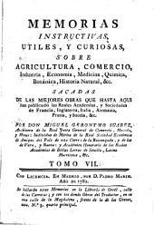 Memorias instructivas, y curiosas sobre agricultura, comercio, industria, economía, chymica, botanica, historia natural, &c: Volumen 7