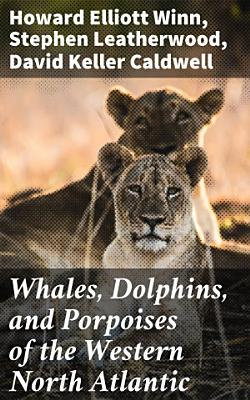Whales, Dolphins, and Porpoises of the Western North Atlantic