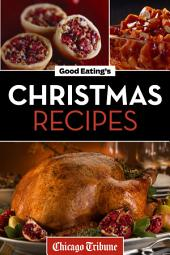 Good Eating's Christmas Recipes: Delicious Holiday Entrees, Appetizers, Sides, Desserts, and More