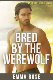 Bred by the Werewolf: An Erotic Short Story