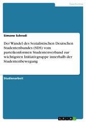Der Wandel des Sozialistischen Deutschen Studentenbundes (SDS) vom parteikonformen Studentenverband zur wichtigsten Initiativgruppe innerhalb der Studentenbewegung