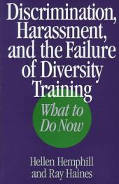 Discrimination, Harassment, and the Failure of Diversity Training: What to Do Now