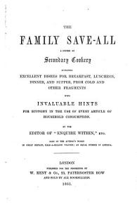 The family save all  a system of secondary cookery  By the editor of  Enquire within   PDF
