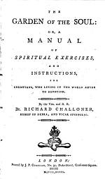The Garden of the Soul: Or, A Manual of Spiritual Exercises, and Instructions, for Christians ... By ... Dr. Richard Challoner