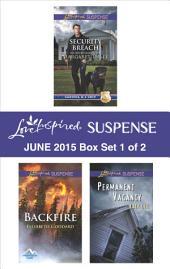 Love Inspired Suspense June 2015 - Box Set 1 of 2: Security Breach\Backfire\Permanent Vacancy