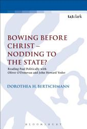 Bowing before Christ - Nodding to the State?: Reading Paul Politically with Oliver O'Donovan and John Howard Yoder