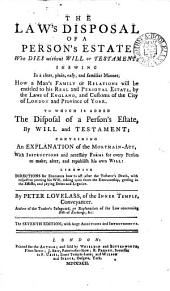 The Law's Disposal of a Person's Estate who Dies Without Will Or Testament: Shewing in a Clear, Plain, Easy, and Familiar Manner, how a Man's Family Or Relations Will be Entitled to His Real and Personal Estate, by the Laws of England, and Customs of the City of London and Province of York ...