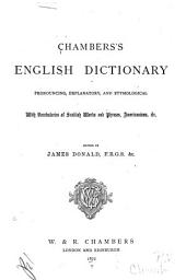 Chambers's English Dictionary: Pronouncing, Explanatory, and Etymological; with Vocabularies of Scottish Words and Phrases, Americanisms, &c