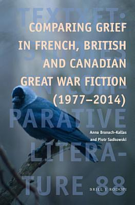 Comparing Grief in French  British and Canadian Great War Fiction  1977 2014  PDF