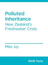 Polluted Inheritance: New Zealand's Freshwater Crisis