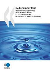 De l'eau pour tous Perspectives de l'OCDE sur la tarification et le financement - Messages clés pour les décideurs: Perspectives de l'OCDE sur la tarification et le financement - Messages clés pour les décideurs
