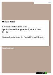 Kennzeichenschutz von Sportveranstaltungen nach deutschem Recht: Markenschutz im Lichte der Fussball WM und Olympia