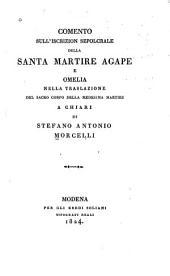 Comento sull' iscrizion sepolcrale della santa martire Agape: e Omelia nella traslazione del corpo della medesima martire a Chiari