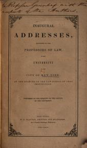 Inaugural Addresses: Delivered by the Professors of Law in the University of the City of New York at the Opening of the Law School of that Institution