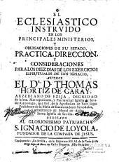 El Eclesiastico instruido en los principales ministerios y obligaciones de su estado