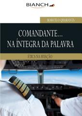 Comandante na íntegra da palavra - Ética na Aviação