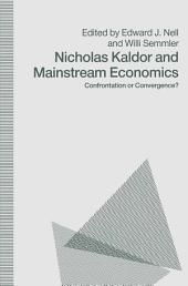 Nicholas Kaldor and Mainstream Economics: Confrontation or Convergence?