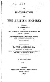 The Political State of the British Empire: Containing a General View of the Domestic and Foreign Possessions of the Crown; the Laws, Commerce, Revenues, Offices, and Other Establishments, Civil and Military, Volume 1
