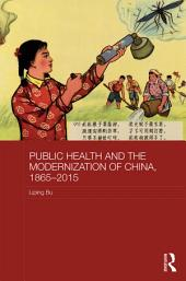 Public Health and the Modernization of China, 1865–2015
