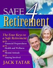 Safe 4 Retirement: The Four Keys to a Safe Retirement
