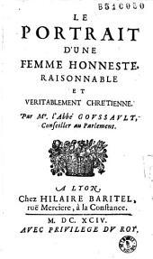 Le Portrait d'une femme honneste, raisonnable et veritablement chrétienne Par Mr. l'Abbé Goussault...