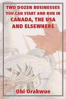 Two Dozen Businesses You Can Start and Run in Canada  the USA and Elsewhere PDF