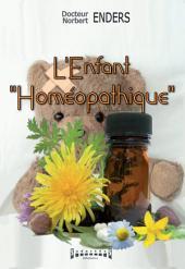 """L'Enfant """"homéopathique"""": Choisissez les remèdes homéopathiques appropriés pour vos enfants"""