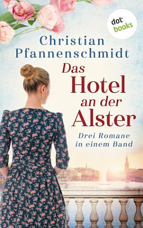 Das Hotel an der Alster  Drei Romane in einem Band PDF