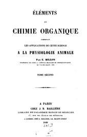 Éléments de Chimie Organique: comprenant les applications de cette science a la physiologie animale, Volume2