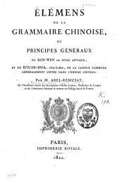 Eléments de la grammaire chinoise ou principes généraux du Kou-Wen, ou style antique, et du Kouan-Hoa, c'est-à-dire de la langue commune généralement usitée dans l'empire chinois