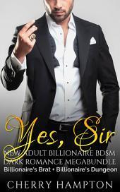 Yes, Sir: New Adult Billionaire BDSM Dark Romance Megabundle Collection
