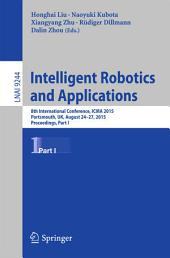 Intelligent Robotics and Applications: 8th International Conference, ICIRA 2015, Portsmouth, UK, August 24-27, 2015, Proceedings, Part 1