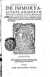 Theologia Platonica de immortalitate animorum duo de viginti libris, Marsilio Ficino Florentino ... authore ..