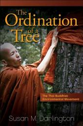 Ordination of a Tree, The: The Thai Buddhist Environmental Movement