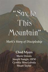 """Say to This Mountain"":: Mark's Story of Discipleship"