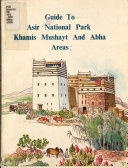 Guide to Asir National Park Khamis Mushayt and Abha Areas