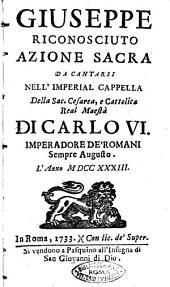 Giuseppe riconosciuto azione sacra da cantarsi nell'imperial cappella della sac. cesarea, e cattolica real maestà di Carlo 6. ... l'anno 1733 [Pietro Metastasio]