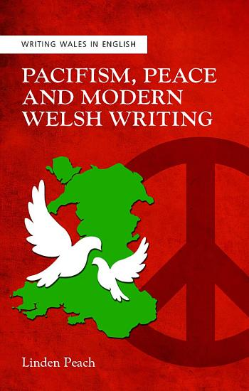 Pacifism  Peace and Modern Welsh Writing PDF